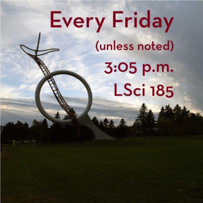 Seminar Every Friday 3:05 p.m. LSci 185