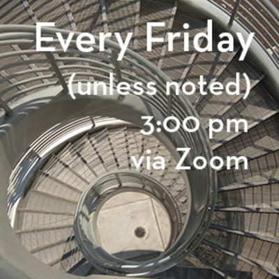 Every Friday unless noted 3 pm via Zoom
